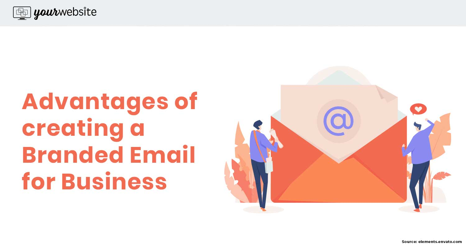 4 Advantages of Creating a Branded Business Email Address